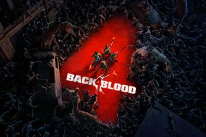 Back 4 Blood Trailer Released and Everything you Need to Know