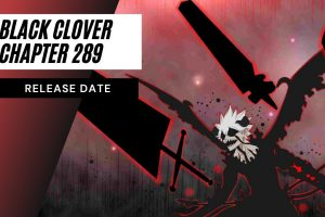 Black Clover Chapter 289: Release Date, Demon Destroyer Bestowed!!!